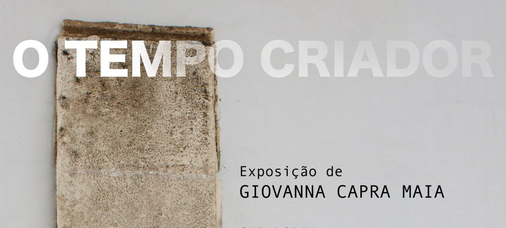 Exposição O Tempo Criador, de Giovanna Capra Maia